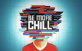 BE MORE CHILL - 2/17